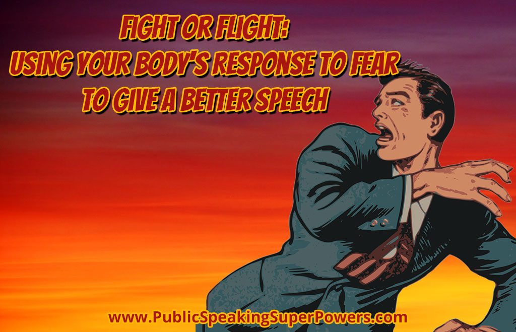 Fight or Flight: Using Your Body's Response to Fear to Give a Better Speech