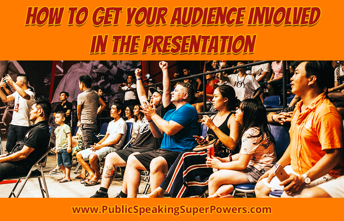 How to Get Your Audience Involved in the Presentation