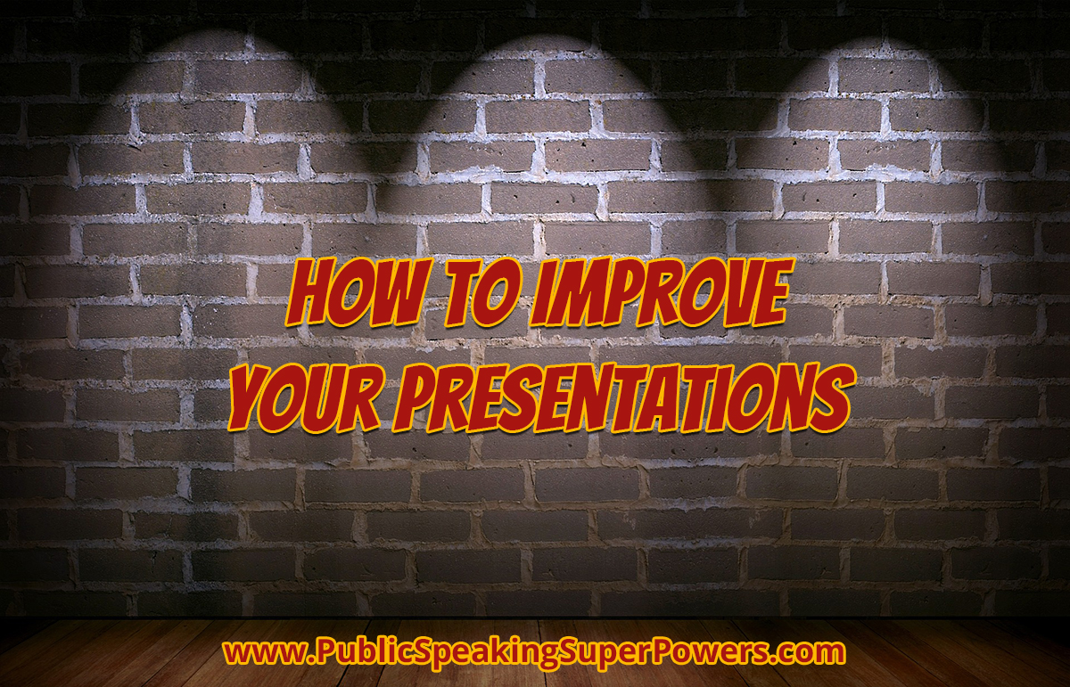 Improve presentations - How to Improve Your Presentations