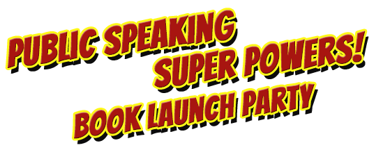 Public Speaking Super Powers Book Launch Party