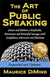 The Art of Public Speaking: Create and Deliver a Profitable, Passionate and Powerful message with Confidence, Character and Charisma