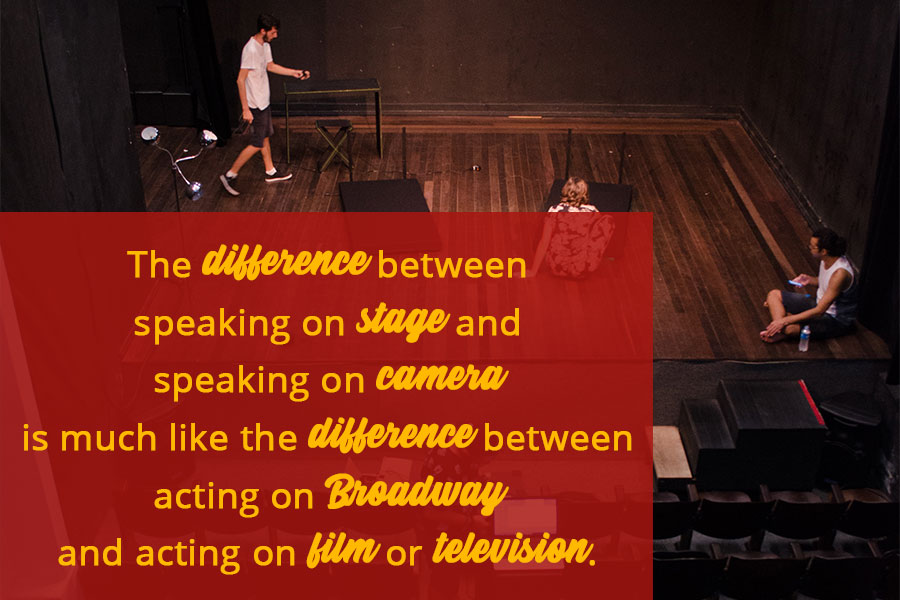 The difference between speaking on stage and speaking on camera is much like the difference between acting on Broadway and acting on film or television.