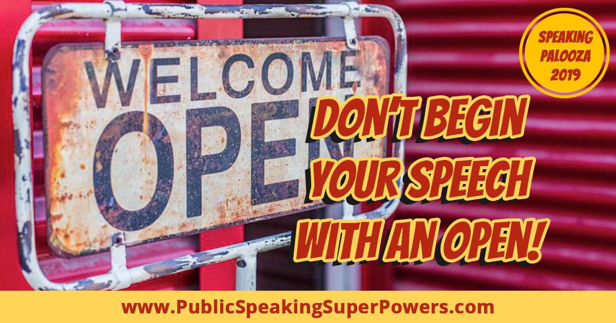 Don't begin your Speech with an Open!