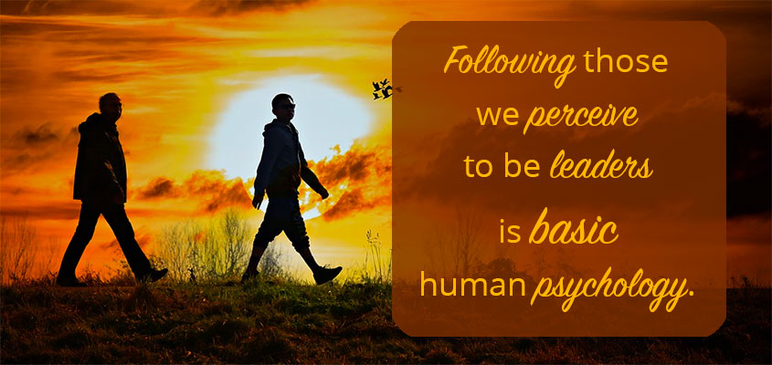 Following those we perceive to be leaders is basic human psychology.
