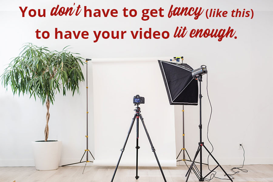 you don't have to get fancy to have your video lit enough