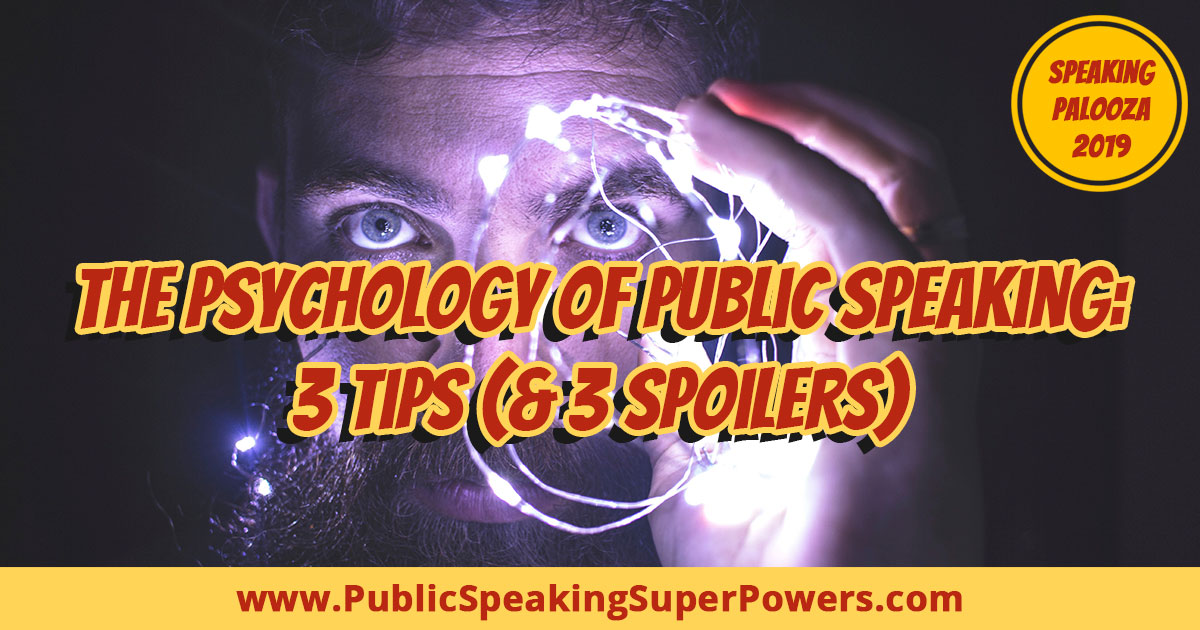 The Psychology of Public Speaking: 3 Tips (& 3 Spoilers)