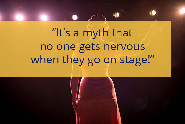 It's a myth that no one gets nervous when they go on stage!