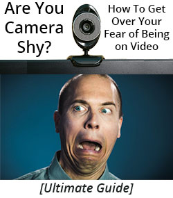 Are You Camera Shy? How To Get Over Your Fear of Being on Video [Ultimate Guide]